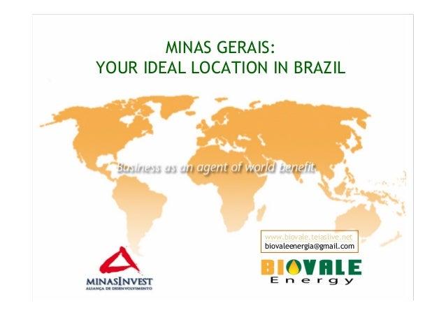 MINAS GERAIS:YOUR IDEAL LOCATION IN BRAZILwww.biovale.teiaslive.netbiovaleenergia@gmail.com