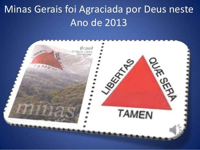Minas Gerais foi Agraciada por Deus neste Ano de 2013