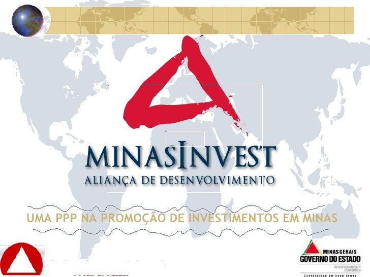 UMA PPP NA PROMOÇÃO   DE INVESTIMENTOS EM MINAS
