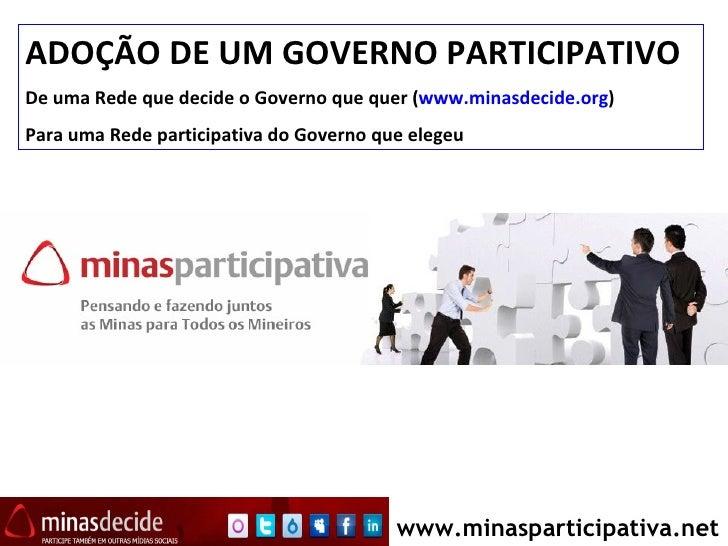O palanque popular na internet www.minasparticipativa.net ADOÇÃO DE UM GOVERNO PARTICIPATIVO De uma Rede que decide o Gove...