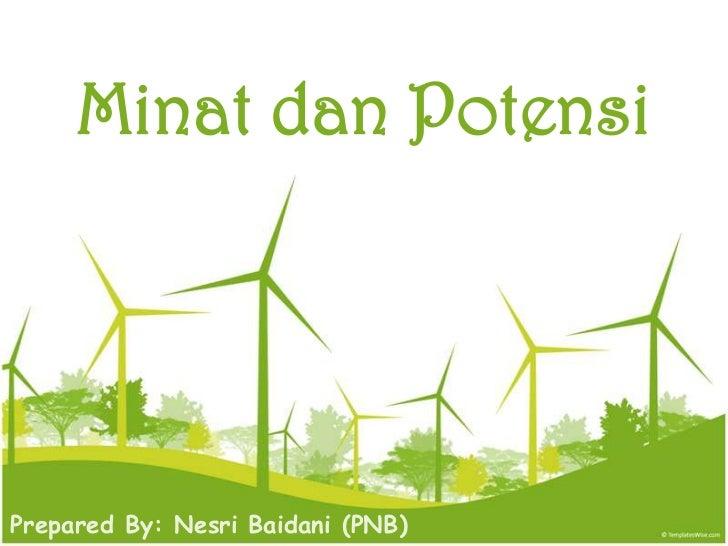 Minat dan PotensiPrepared By: Nesri Baidani (PNB)