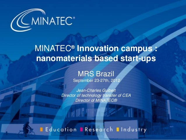 MINATEC® Innovation campus : nanomaterials based start-ups MRS Brazil September 23-27th, 2012 Jean-Charles Guibert Directo...