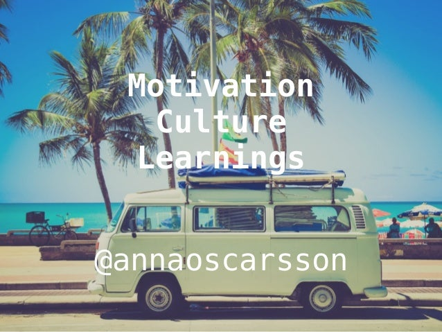 Motivation  Culture  Learnings  @annaoscarsson