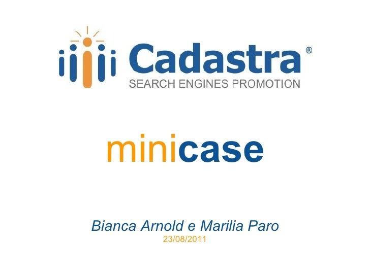 mini case Bianca Arnold e Marilia Paro 23/08/2011