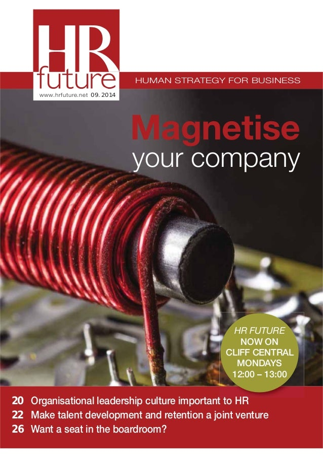 HUMAN STRATEGY FOR BUSINESS www.hrfuture.net 09. 2014 20 Organisational leadership culture important to HR 22 Make talent ...