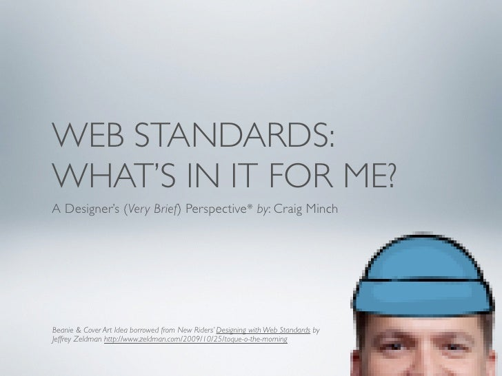 WEB STANDARDS: WHAT'S IN IT FOR ME? A Designer's (Very Brief) Perspective* by: Craig Minch     Beanie & Cover Art Idea bor...