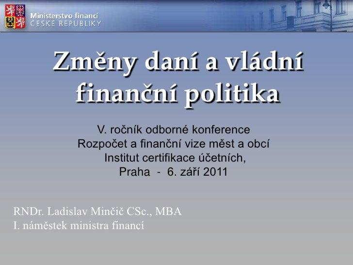 Změny daní a vládní finanční politika<br />V. ročník odborné konference Rozpočet a finanční vize měst a obcí Institut cert...
