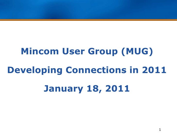 Mincom User Group (MUG)<br />Developing Connections in 2011<br />January 18, 2011<br />