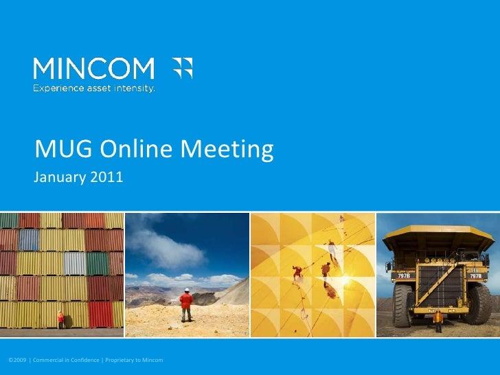 MUG Online Meeting<br />January 2011<br />©2009 Mincom Confidential  |  1<br />