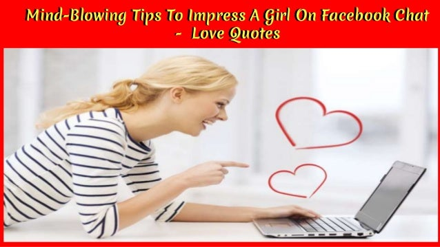 How To Impress A Girl On Chat? – Pro Tips from a GIRL!