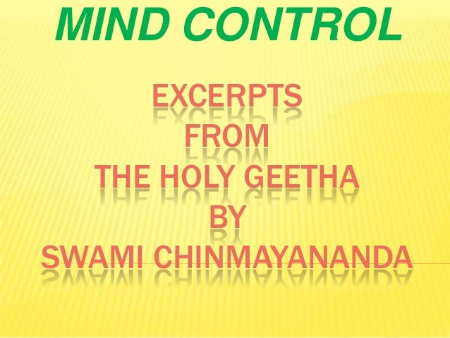 MIND CONTROL EXCERPTS FROM THE HOLY GEETHA BY SWAMI CHINMAYANANDA