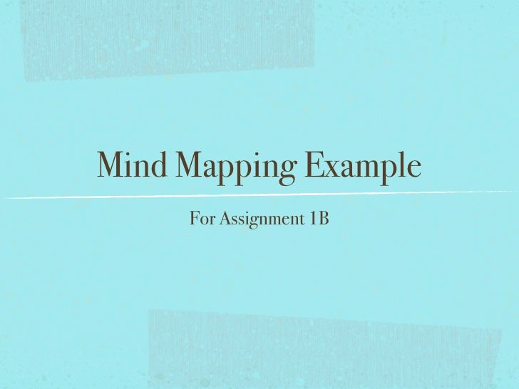 Mind Mapping Example      For Assignment 1B