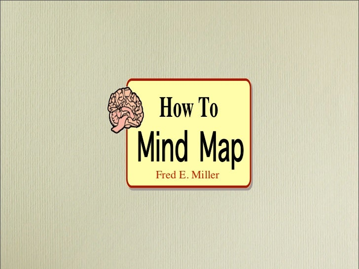 How To Mind Map  Fred E. Miller