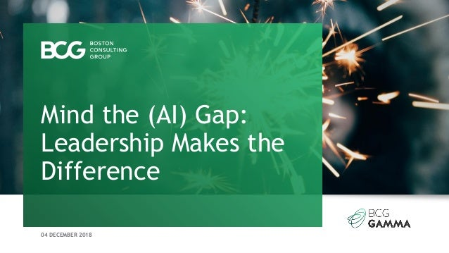 04 DECEMBER 2018 Mind the (AI) Gap: Leadership Makes the Difference