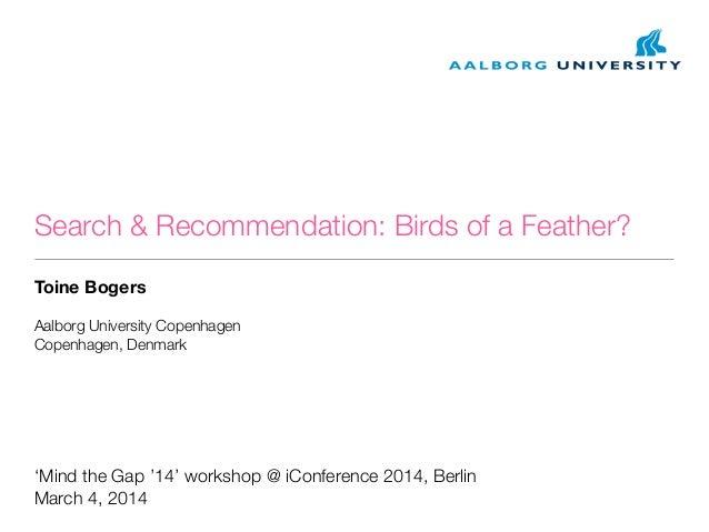 Search & Recommendation: Birds of a Feather? Toine Bogers Aalborg University Copenhagen Copenhagen, Denmark  'Mind the Gap...