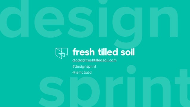 sprint designctodd@freshtilledsoil.com #designsprint @iamctodd