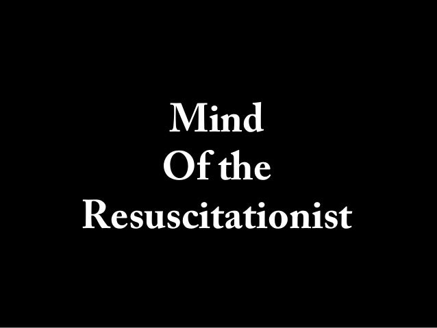 Mind Of the Resuscitationist