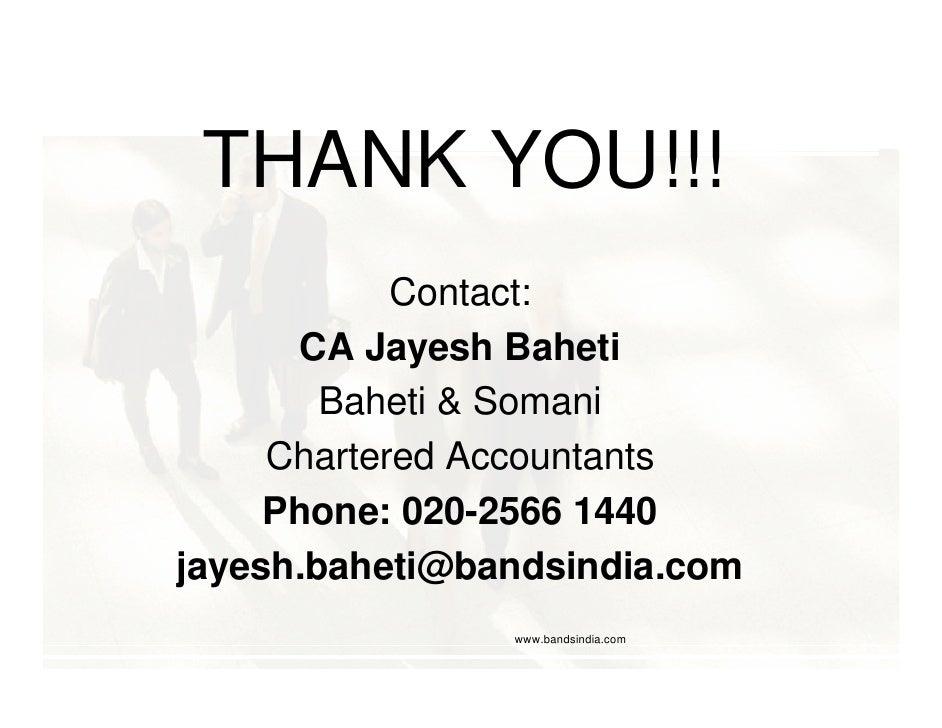 THANK YOU!!!             Contact:       CA Jayesh Baheti         Baheti & Somani      Chartered Accountants      Phone: 02...