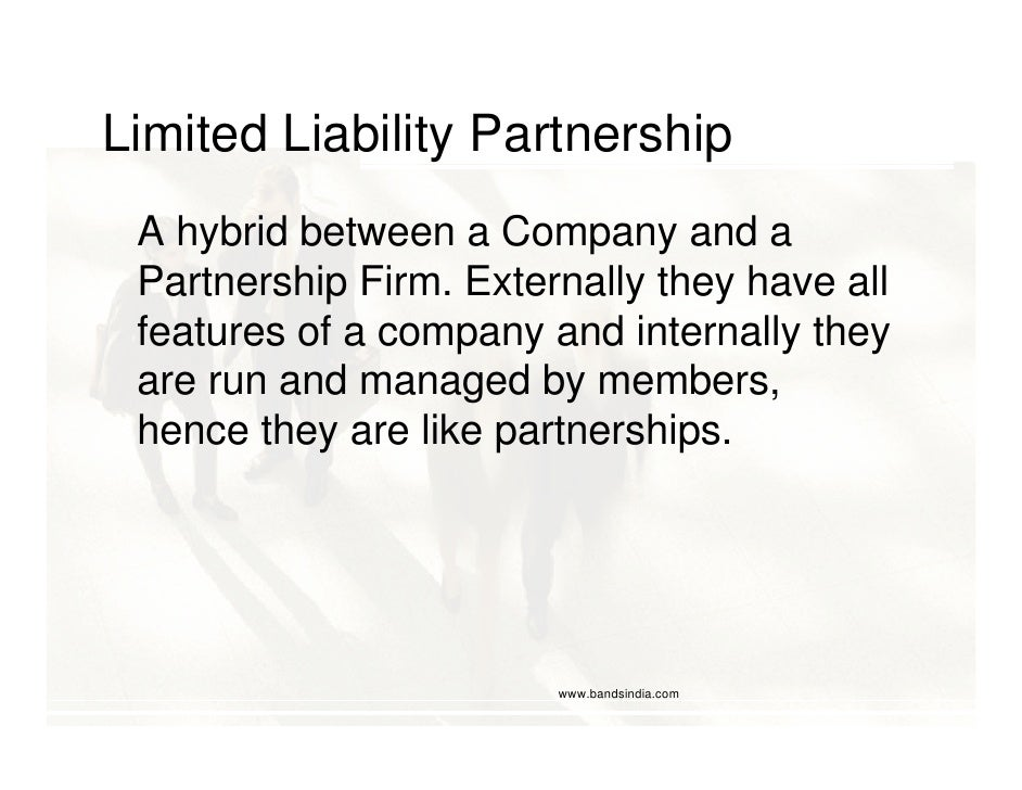 Limited Liability Partnership  A hybrid between a Company and a  Partnership Firm. Externally they have all  features of a...