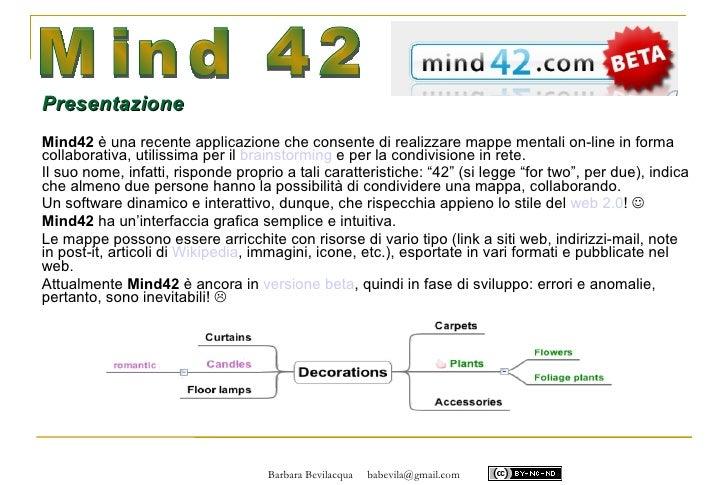 Presentazione Mind42 è una recente applicazione che consente di realizzare mappe mentali on-line in forma collaborativa, u...