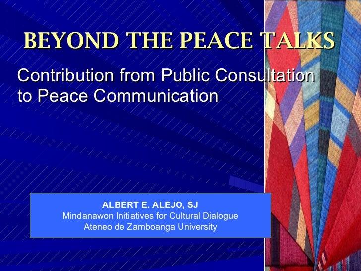 BEYOND THE PEACE TALKSContribution from Public Consultationto Peace Communication             ALBERT E. ALEJO, SJ     Mind...