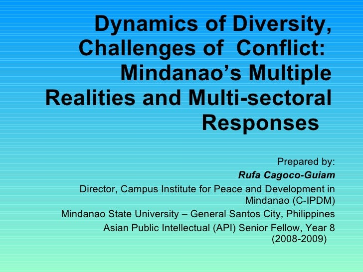 Dynamics of Diversity, Challenges of  Conflict:  Mindanao's Multiple Realities and Multi-sectoral Responses    Prepared by...