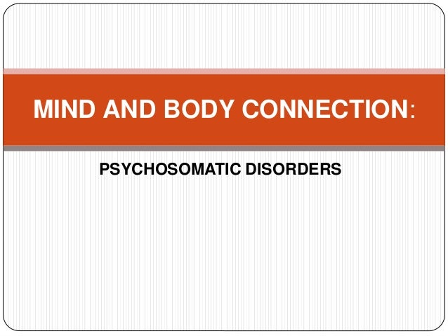PSYCHOSOMATIC DISORDERS MIND AND BODY CONNECTION: