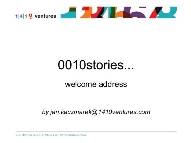 0010stories... welcome address by jan.kaczmarek@1410ventures.com