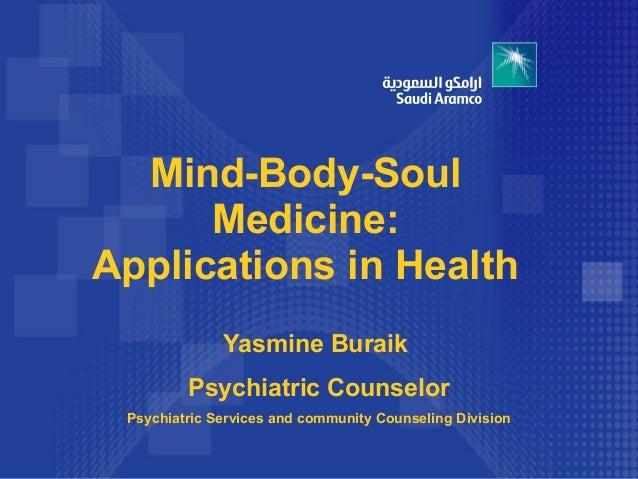 Mind-Body-Soul      Medicine:Applications in Health              Yasmine Buraik         Psychiatric Counselor Psychiatric ...