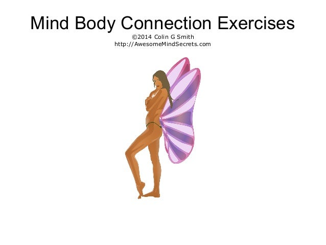 Mind Body Connection Exercises ©2014 Colin G Smith http://AwesomeMindSecrets.com