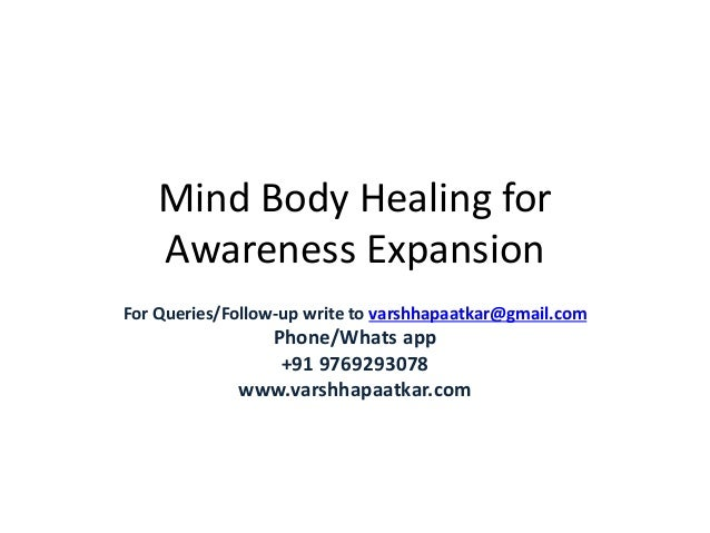 Mind Body Healing for Awareness Expansion For Queries/Follow-up write to varshhapaatkar@gmail.com Phone/Whats app +91 9769...