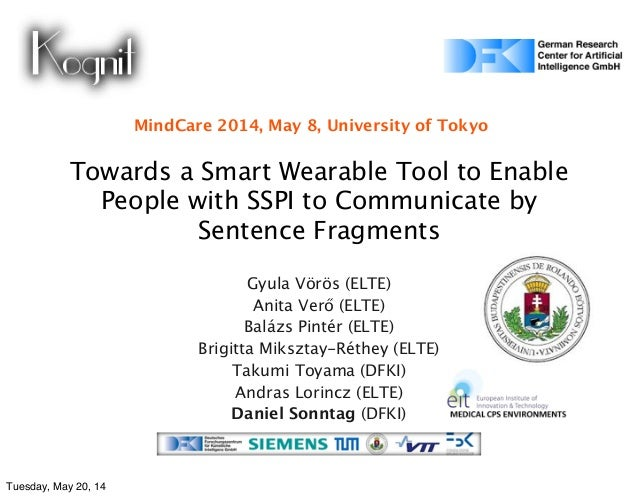 Towards a Smart Wearable Tool to Enable People with SSPI to Communicate by Sentence Fragments Gyula Vörös (ELTE) Anita Ver...
