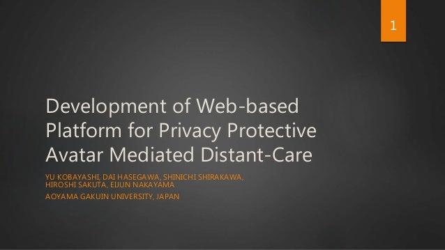 Development of Web-based Platform for Privacy Protective Avatar Mediated Distant-Care YU KOBAYASHI, DAI HASEGAWA, SHINICHI...