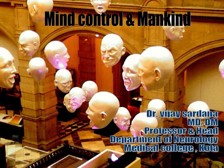 Mind control & Mankind Dr. vijay sardana MD. DM Professor & Head Department of Neurology Medical college , Kota