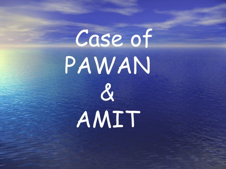 Case of PAWAN &  AMIT