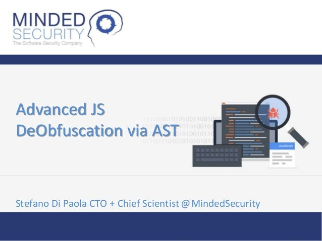 Advanced JS DeObfuscation via AST Stefano Di Paola CTO + Chief Scientist @MindedSecurity