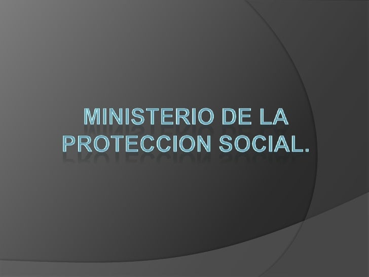 Ministerio de la<br />Proteccion social.<br />