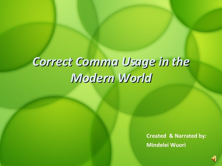 Correct Comma Usage in the Modern World Created  & Narrated by: Mindelei Wuori