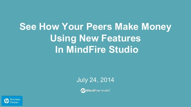 See How Your Peers Make Money Using New Features In MindFire Studio July 24, 2014