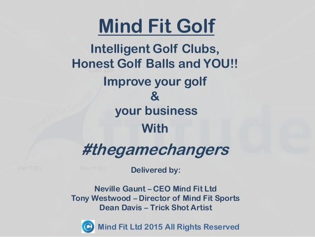 Mind Fit Golf Intelligent Golf Clubs, Honest Golf Balls and YOU!! Improve your golf & your business With #thegamechangers ...