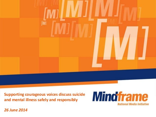 Supporting courageous voices discuss suicide and mental illness safely and responsibly 26 June 2014