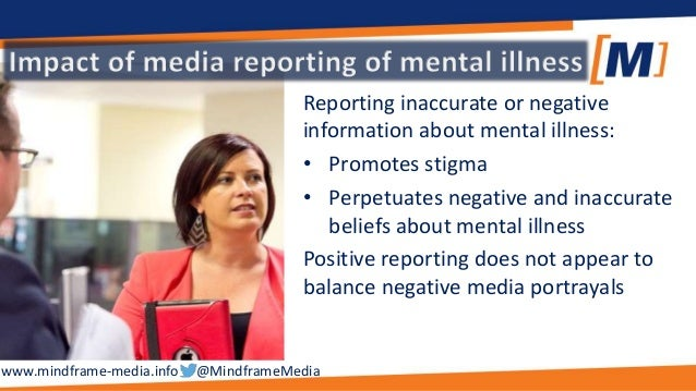 the misrepresentation of mental illnesses by the media Claiming that someone with a mental illness cannot be president carries a heavy stigma and is a misrepresentation of the capabilities of people living with mental illnes.