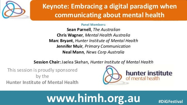 Keynote: Embracing a digital paradigm when  communicating about mental health  Sean Parnell, The Australian  Chris Wagner,...