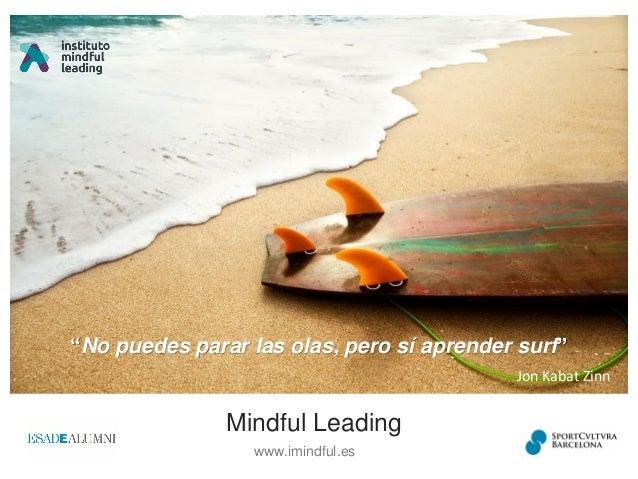 "Mindful Leading www.imindful.es ""No puedes parar las olas, pero sí aprender surf"" Jon Kabat Zinn"