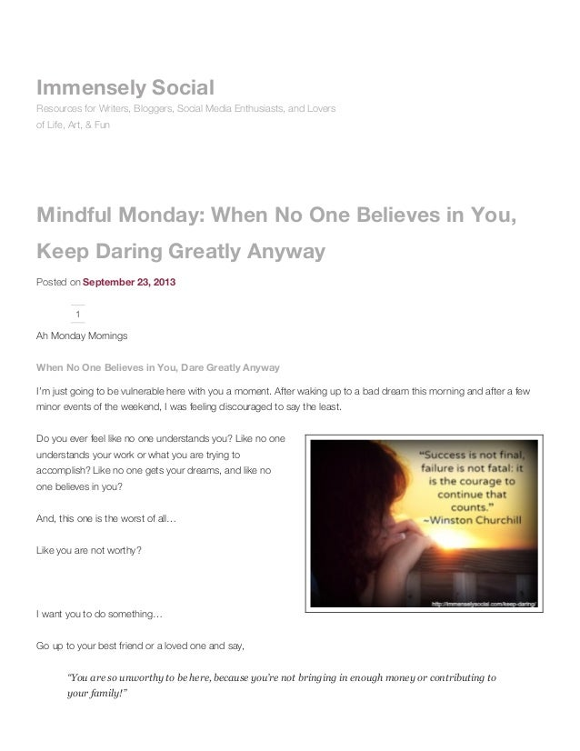 Mindful Monday: When No One Believes in You, Keep Daring Greatly Anyway Posted on September 23, 2013 1 Ah Monday Mornings ...
