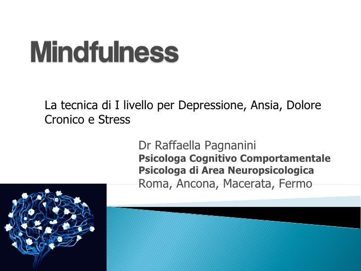 La tecnica di I livello per Depressione, Ansia, Dolore Cronico e Stress Dr Raffaella Pagnanini Psicologa Cognitivo Comport...