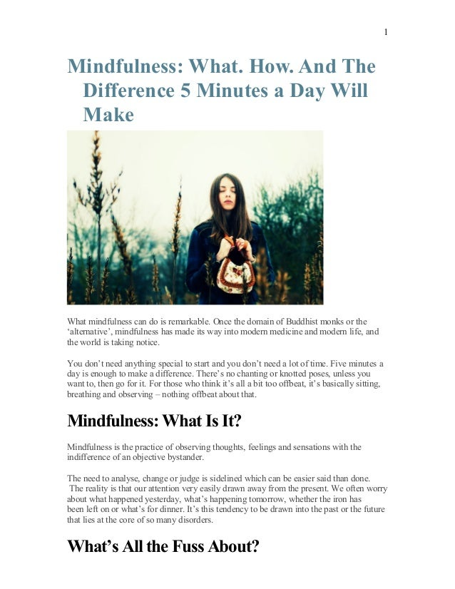 Mindfulness: What. How. And The Difference 5 Minutes a Day Will Make What mindfulness can do is remarkable. Once the domai...