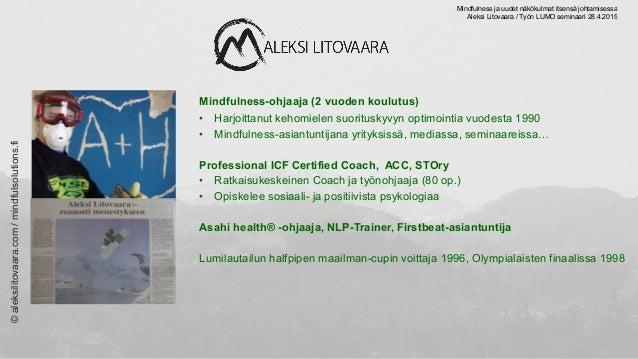 Aleksi Litovaara | Mindfulness ja uudet näkökulmat itsensä johtamisessa Slide 2