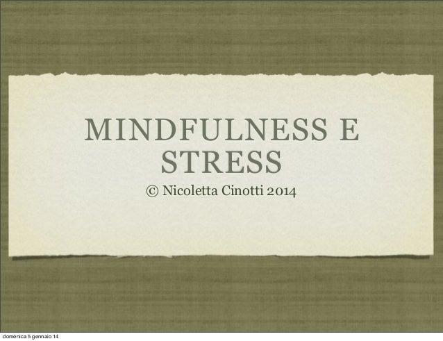 MINDFULNESS E STRESS © Nicoletta Cinotti 2014  domenica 5 gennaio 14