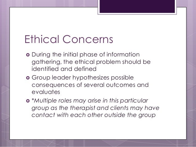 Ethical Concerns  During the initial phase of information gathering, the ethical problem should be identified and defined...